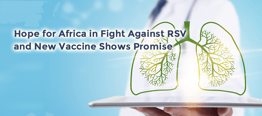 Hope for Africa in fight against RSV and new vaccine shows promise